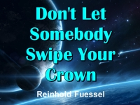 Don't Let Somebody Swipe Your Crown