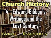 Listen to Church History - Lecture 4 - Edward Gibbon's Writings and the Lost Century