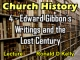 Church History - Lecture 4 - Edward Gibbon's Writings and the Lost Century