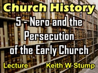 Listen to Church History - Lecture 5 - Nero and the Persecution of the Early Church