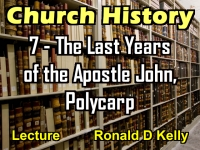 Listen to Church History - Lecture 7 - The Last Years of the Apostle John, Polycarp