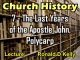 Church History - Lecture 7 - The Last Years of the Apostle John, Polycarp