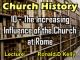 Church History - Lecture 10 - The Increasing Influence of the Church at Rome