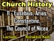 Church History - Lecture 11 - Eusebius, Arias, Constantine, The Council of Nicea