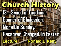 Listen to Church History - Lecture 13 - Synod of Laodicea, Council of Chalcedon, More on Sunday, Passover Changed To Easter
