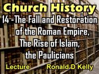 Listen to Church History - Lecture 14 - The Fall and Restoration of the Roman Empire, The Rise of Islam, the Paulicians