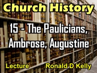 Listen to Church History - Lecture 15 - The Paulicians, Ambrose, Augustine