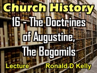 Listen to Church History - Lecture 16 - The Doctrines of Augustine, The Bogomils