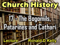 Listen to Church History - Lecture 17 - The Bogomils, Patarines and Cathari