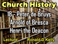 Listen to Church History - Lecture 18 - Peter de Bruys, Arnold of Bresca, Henri the Deacon