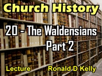 Listen to Church History - Lecture 20 - The Waldensians - Part 2