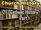Church History - Lecture 21 - Catholic History Part 1