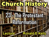 Listen to Church History - Lecture 23 - The Protestant Reformation