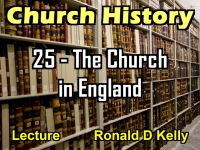 Listen to Church History - Lecture 25 - The Church in England