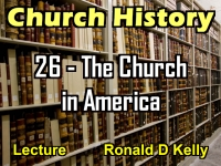 Listen to Church History - Lecture 26 - The Church in America