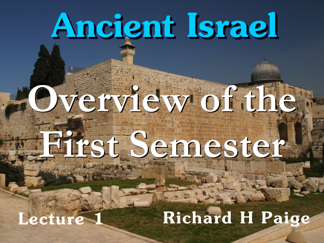 Ancient Israel - Lecture 1 - Overview of the First Semester