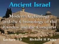 Listen to Ancient Israel - Lecture 13 - Modern Archeology and the Chronology of the Exodus and the Conquest - Part 1