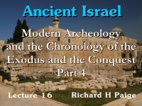 Listen to Ancient Israel - Lecture 16 - Modern Archeology and the Chronology of the Exodus and the Conquest - Part 4