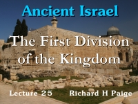 Listen to Ancient Israel - Lecture 25 - The First Division of the Kingdom