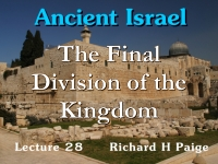 Listen to Ancient Israel - Lecture 28 - The Final Division of the Kingdom