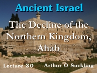 Listen to Ancient Israel - Lecture 30 - The Decline of the Northern Kingdom, Ahab