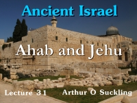 Listen to Ancient Israel - Lecture 31 - Ahab and Jehu
