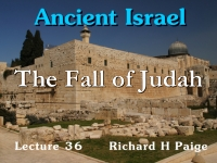 Listen to Ancient Israel - Lecture 36 - The Fall of Judah