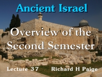 Listen to Ancient Israel - Lecture 37 - Overview of the Second Semester