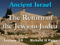 Listen to Ancient Israel - Lecture 39 - The Return of the Jews to Judea - Part 2