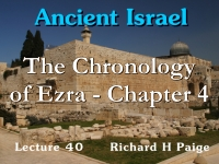 Listen to Ancient Israel - Lecture 40 - The Chronology of Ezra - Chapter 4