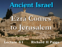 Listen to Ancient Israel - Lecture 41 - Ezra Comes to Jerusalem