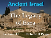 Listen to Ancient Israel - Lecture 43 - The Legacy of Ezra
