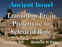 Listen to Ancient Israel - Lecture 49 - Transition From Ptolemaic to Seleucid Rule