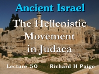 Listen to Ancient Israel - Lecture 50 - The Hellenistic Movement in Judaea