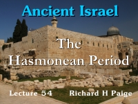 Listen to Ancient Israel - Lecture 54 - The Hasmonean Period