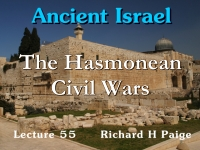 Listen to Ancient Israel - Lecture 55 - The Hasmonean Civil Wars