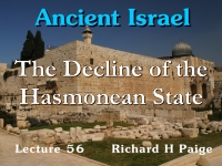 Listen to Ancient Israel - Lecture 56 - The Decline of the Hasmonean State