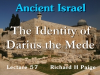 Listen to Ancient Israel - Lecture 57 - The Identity of Darius the Mede