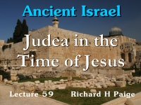 Listen to Ancient Israel - Lecture 59 - Judea in the Time of Jesus - Part 1