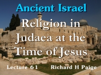 Listen to Ancient Israel - Lecture 61 - Religion in Judaea at the Time of Jesus