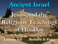 Listen to Ancient Israel - Lecture 62 - Jesus and the Religious Teachings of His Day
