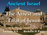Listen to Ancient Israel - Lecture 63 - The Arrest and Trial of Jesus - Part 1