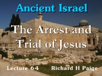 Listen to Ancient Israel - Lecture 64 - The Arrest and Trial of Jesus - Part 2