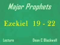Listen to Major Prophets - Lecture 30 - Ezekiel 19 - 22