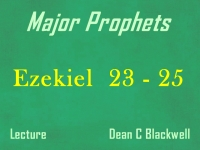 Listen to Major Prophets - Lecture 31 - Ezekiel 23 - 25