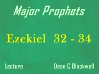 Listen to Major Prophets - Lecture 33 - Ezekiel 32 - 34