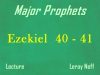 Listen to Major Prophets - Lecture 35 - Ezekiel 40 - 41