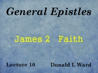 Listen to General Epistles - Lecture 10 - James 2 - Faith