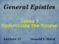 Listen to General Epistles - Lecture 11 - James 3 - Controlling the Tongue