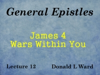 Listen to General Epistles - Lecture 12 - James 4 - Wars Within You